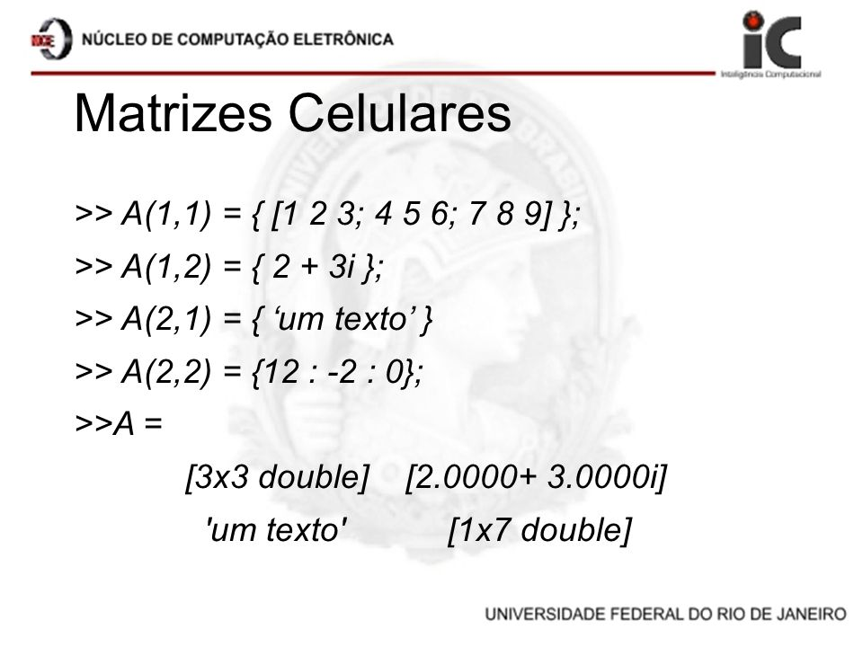Matrizes Celulares >> A(1,1) = { [1 2 3; 4 5 6; 7 8 9] };